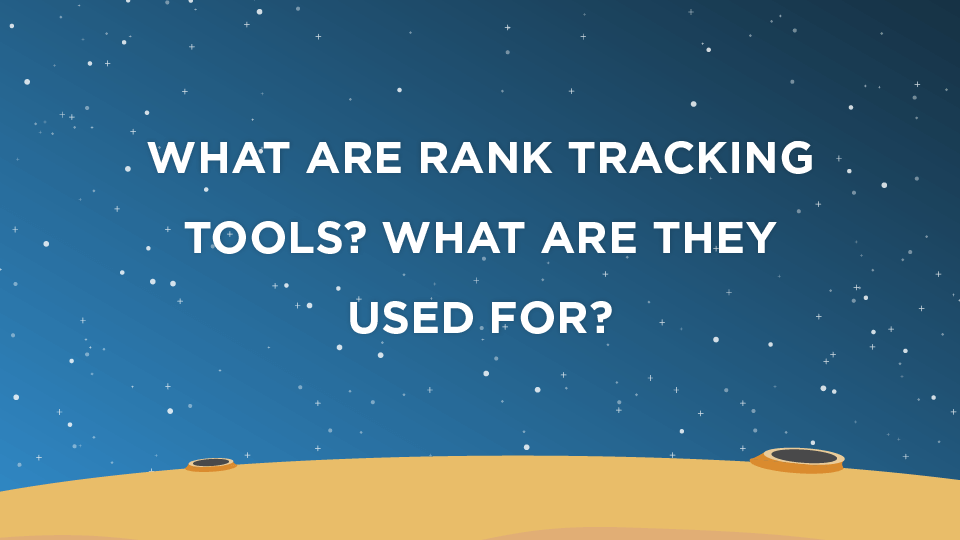What Are Rank Tracking Tools? What Are They Used For?