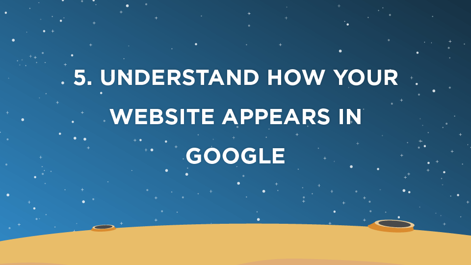 5. Understand how your website appears in Google