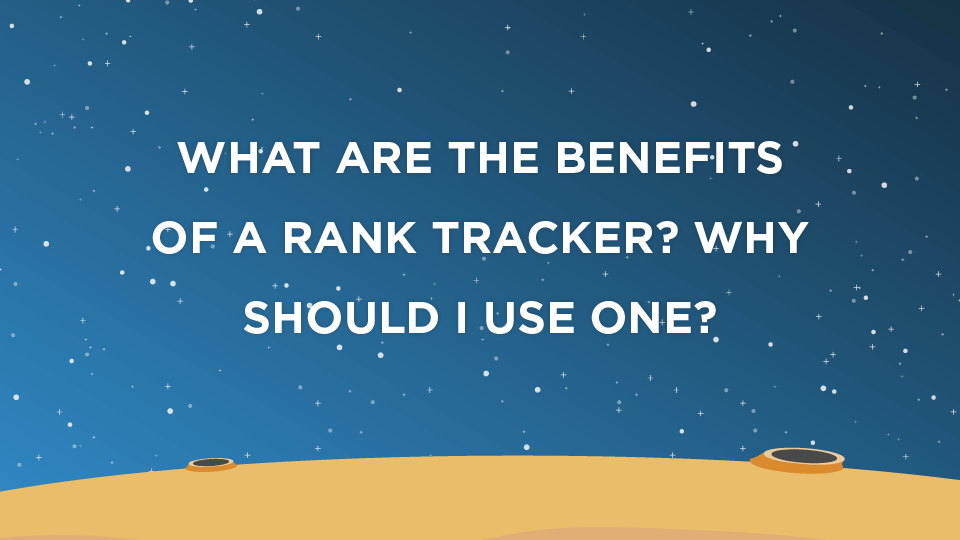 What Are The Benefits Of A Rank Tracker? Why Should I Use One?
