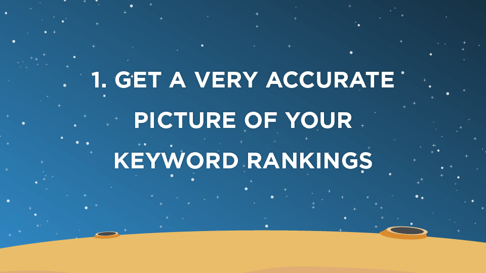 1. Get a very accurate picture of your keyword rankings