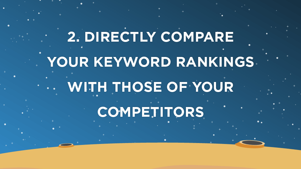 2. Directly compare your keyword rankings with those of your competitors