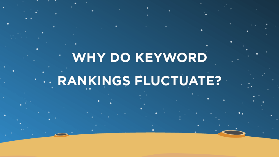 Why Do Keyword Rankings Fluctuate?