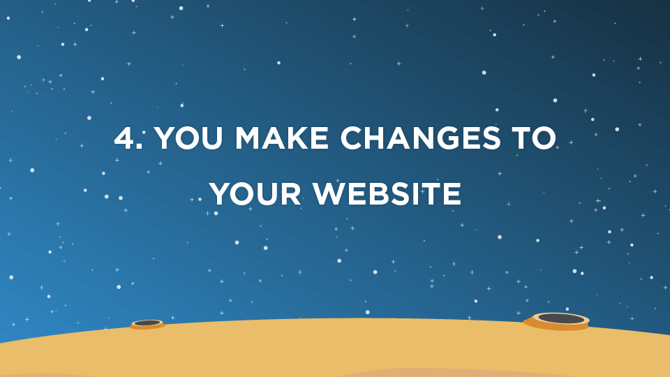 4. You Make Changes To Your Website