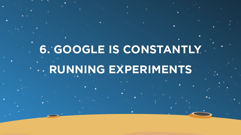 6. Google Is Constantly Running Experiments