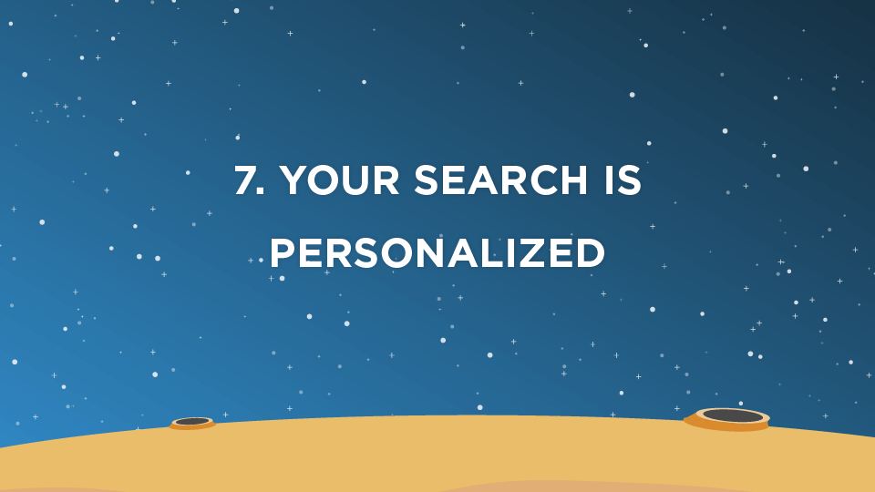 7. Your Search Is Personalized