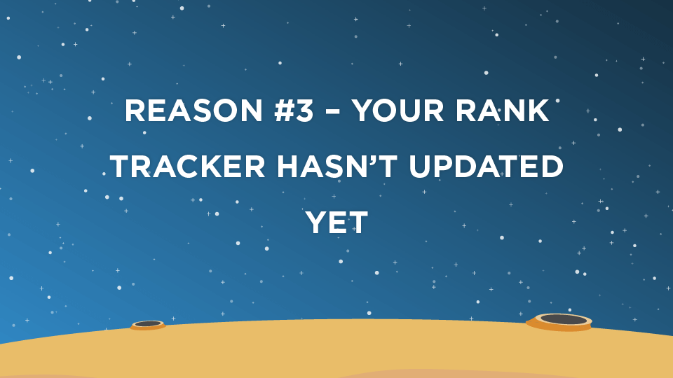Reason #3 – Your Rank Tracker Hasn't Updated Yet