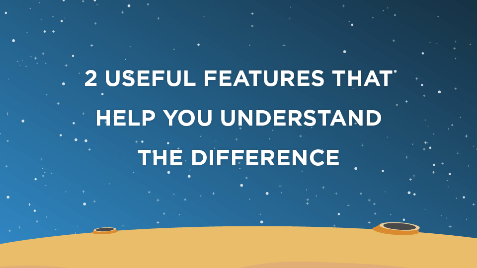 2 Useful Features That Help You Understand The Difference